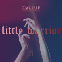 Little Warrior - Trouble