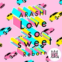 Arashi - Love so sweet : Reborn