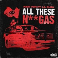 King Von & Lil Durk - All These Niggas
