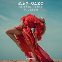 Max Oazo & Camishe - Right Here Waiting